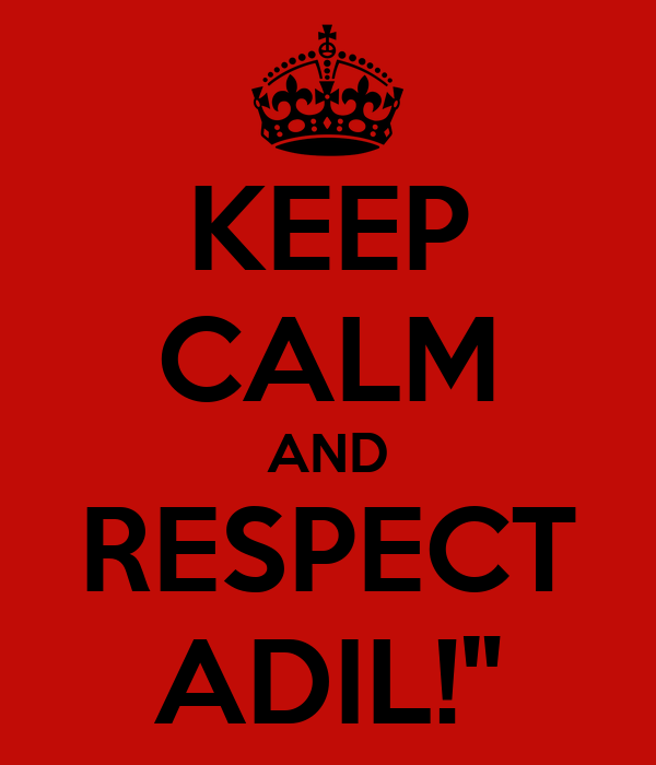 """KEEP CALM AND RESPECT ADIL!"""""""