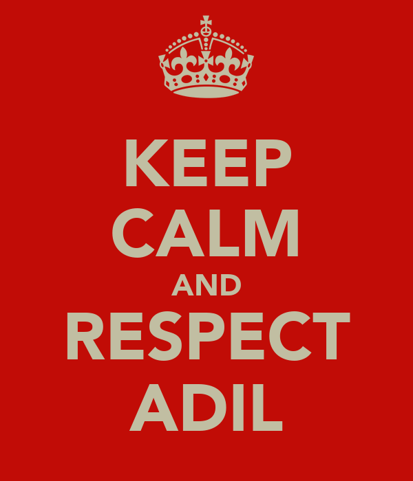 KEEP CALM AND RESPECT ADIL
