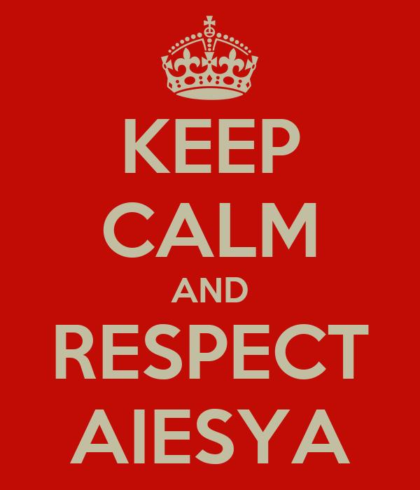 KEEP CALM AND RESPECT AIESYA