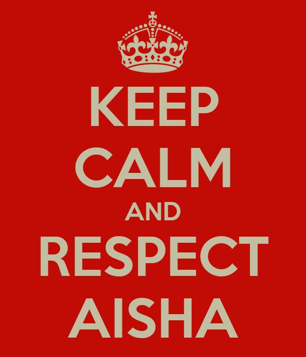 KEEP CALM AND RESPECT AISHA