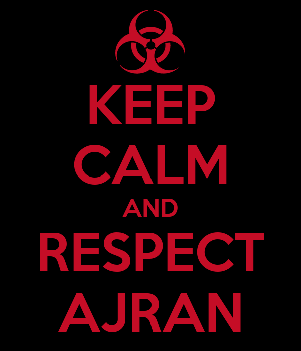KEEP CALM AND RESPECT AJRAN