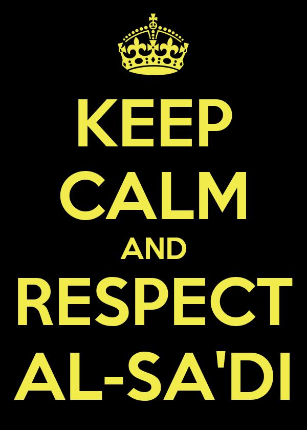 KEEP CALM AND RESPECT AL-SA'DI