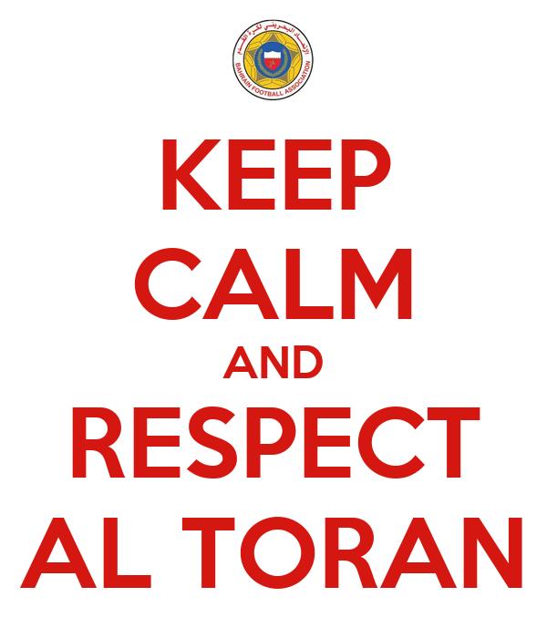 KEEP CALM AND RESPECT AL TORAN