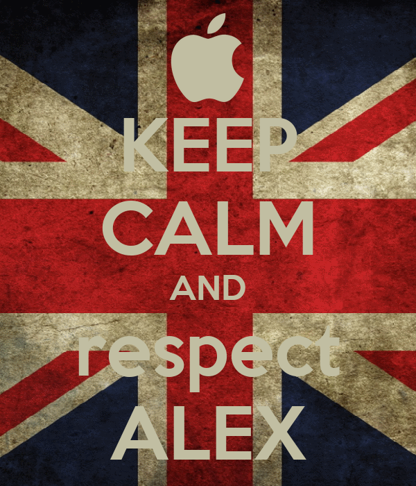 KEEP CALM AND respect ALEX