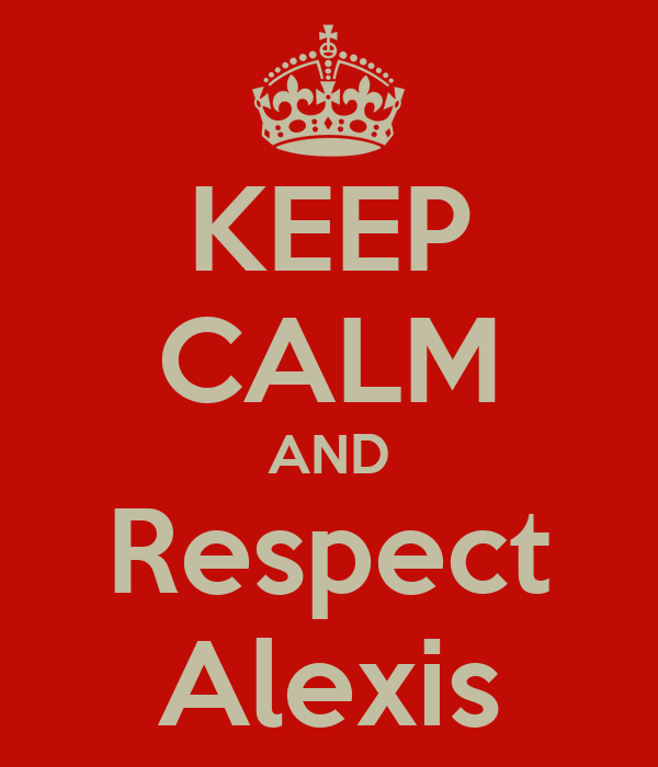 KEEP CALM AND Respect Alexis