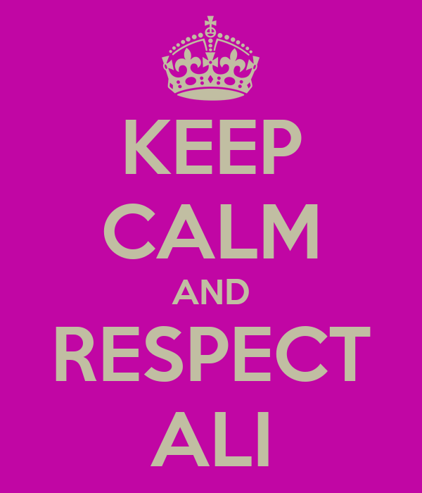 KEEP CALM AND RESPECT ALI