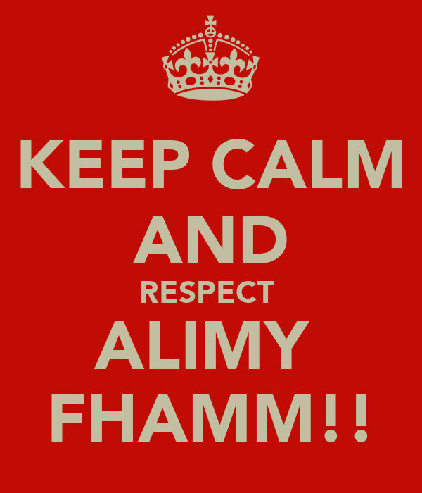 KEEP CALM AND RESPECT  ALIMY  FHAMM!!