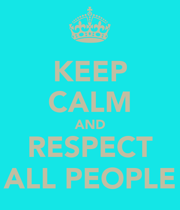 KEEP CALM AND RESPECT ALL PEOPLE