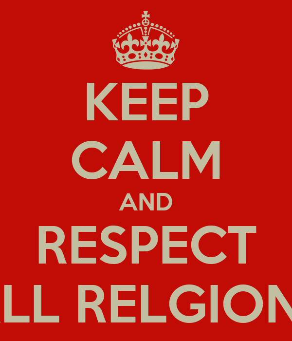 KEEP CALM AND RESPECT ALL RELGIONS