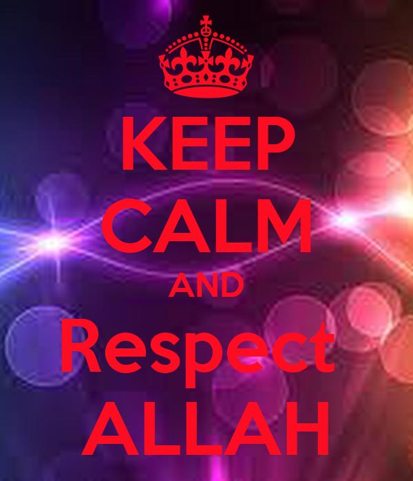 KEEP CALM AND Respect  ALLAH
