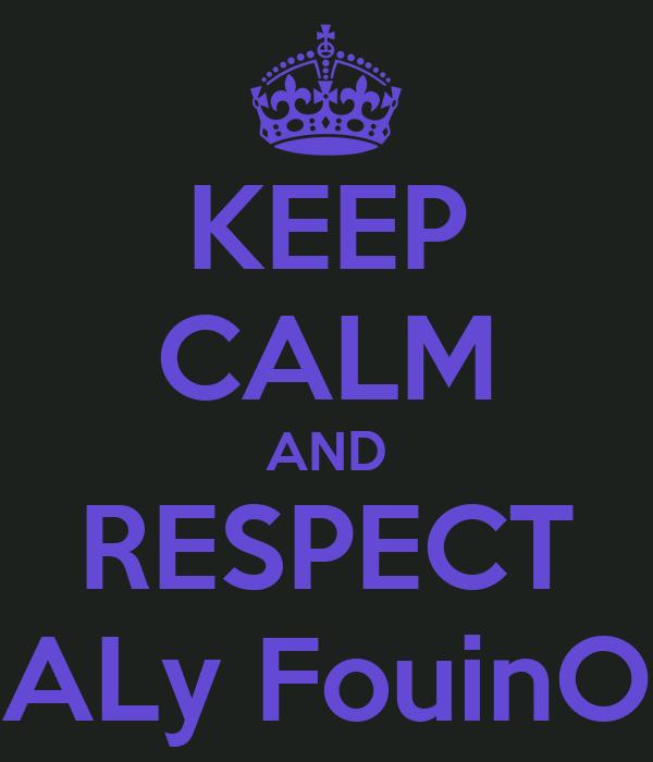 KEEP CALM AND RESPECT ALy FouinO