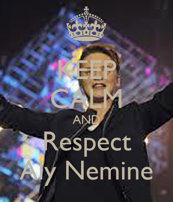 KEEP CALM AND Respect Aly Nemine