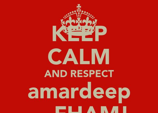 KEEP CALM AND RESPECT amardeep     FHAM!