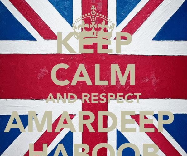 KEEP CALM AND RESPECT AMARDEEP  HABOOB