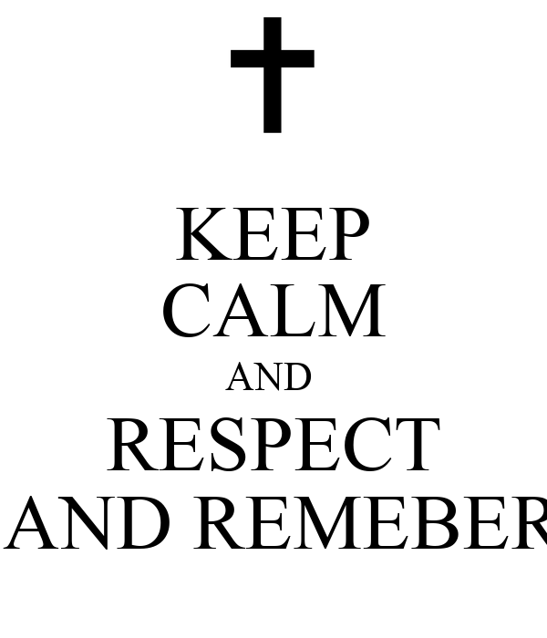 KEEP CALM AND  RESPECT  AND REMEBER