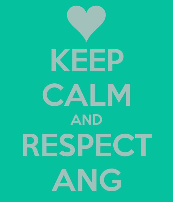 KEEP CALM AND RESPECT ANG
