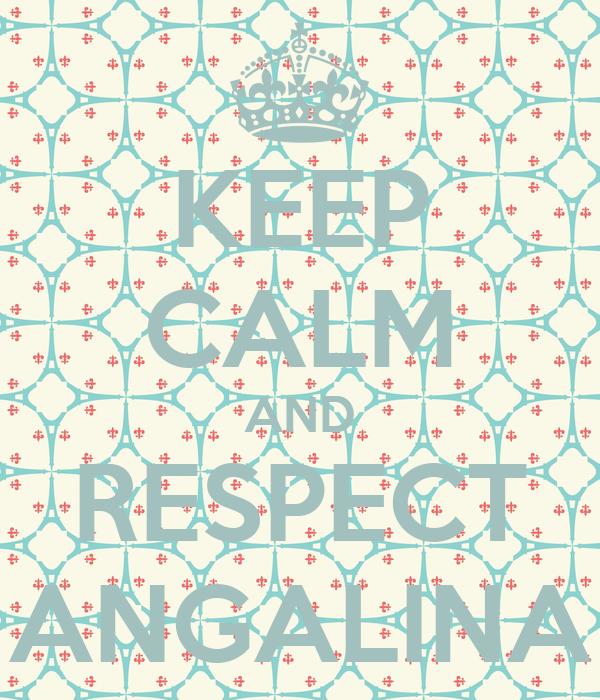 KEEP CALM AND RESPECT ANGALINA