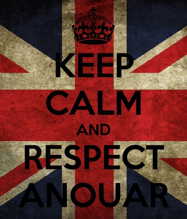 KEEP CALM AND RESPECT ANOUAR