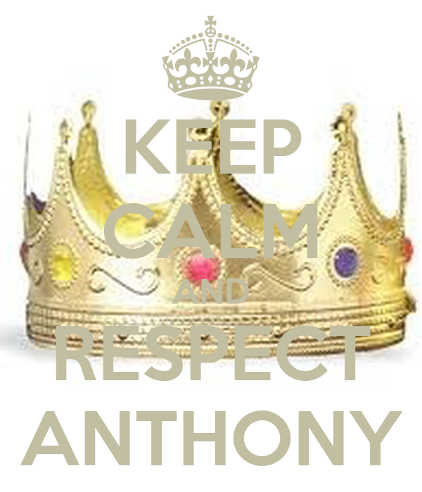 KEEP CALM AND RESPECT ANTHONY
