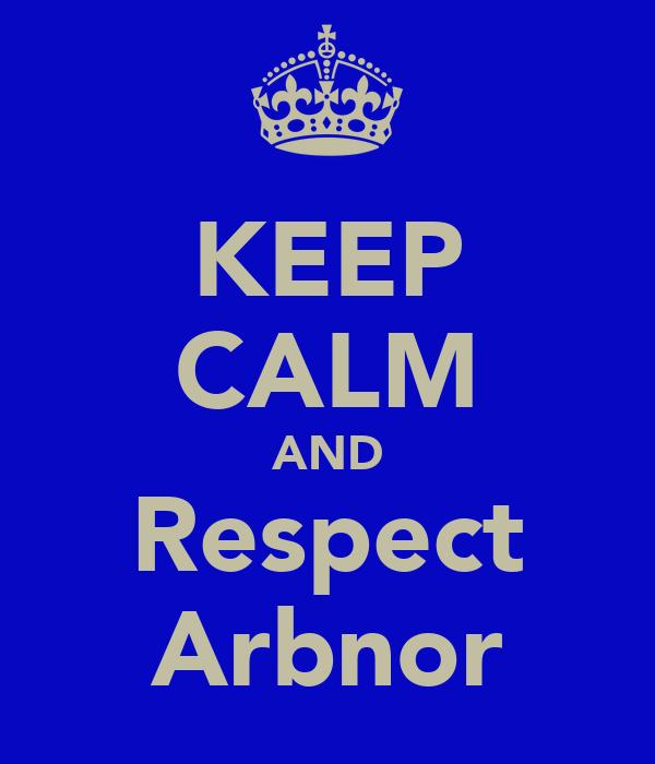 KEEP CALM AND Respect Arbnor