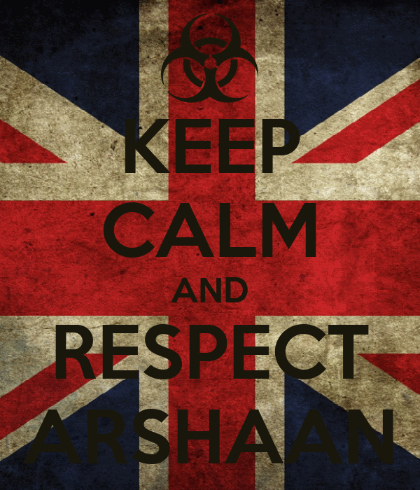KEEP CALM AND RESPECT ARSHAAN