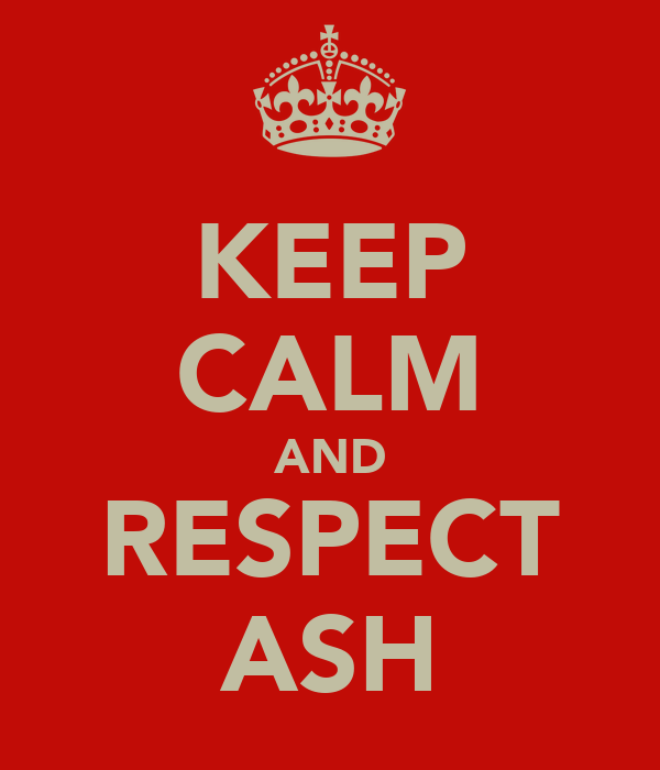 KEEP CALM AND RESPECT ASH