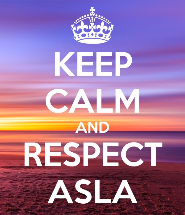 KEEP CALM AND RESPECT ASLA
