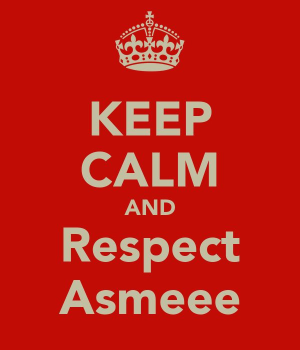 KEEP CALM AND Respect Asmeee