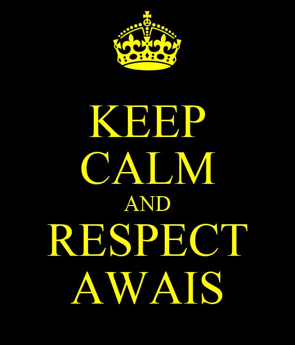 KEEP CALM AND RESPECT AWAIS