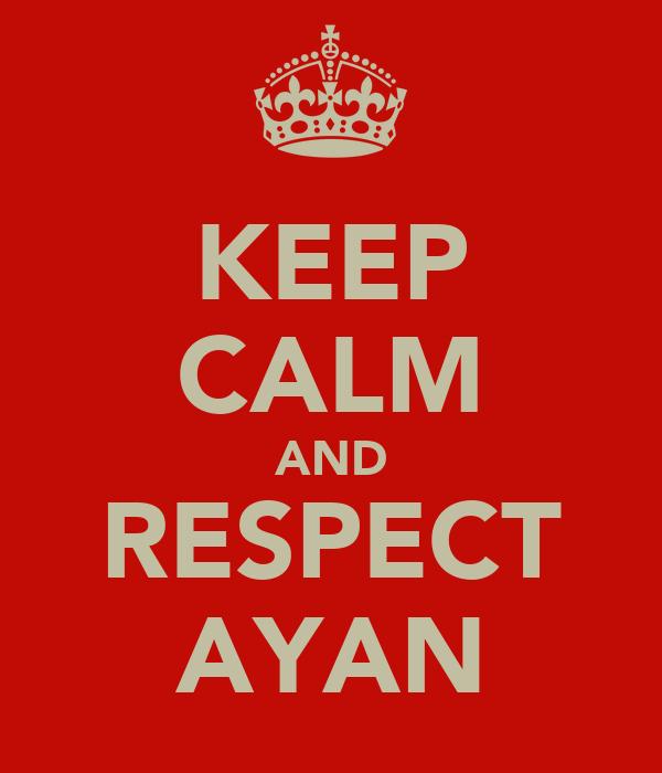KEEP CALM AND RESPECT AYAN
