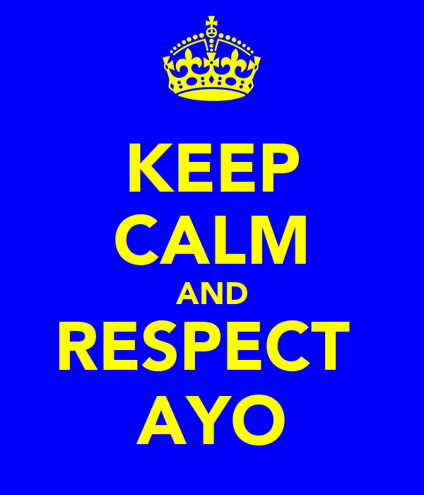 KEEP CALM AND RESPECT  AYO