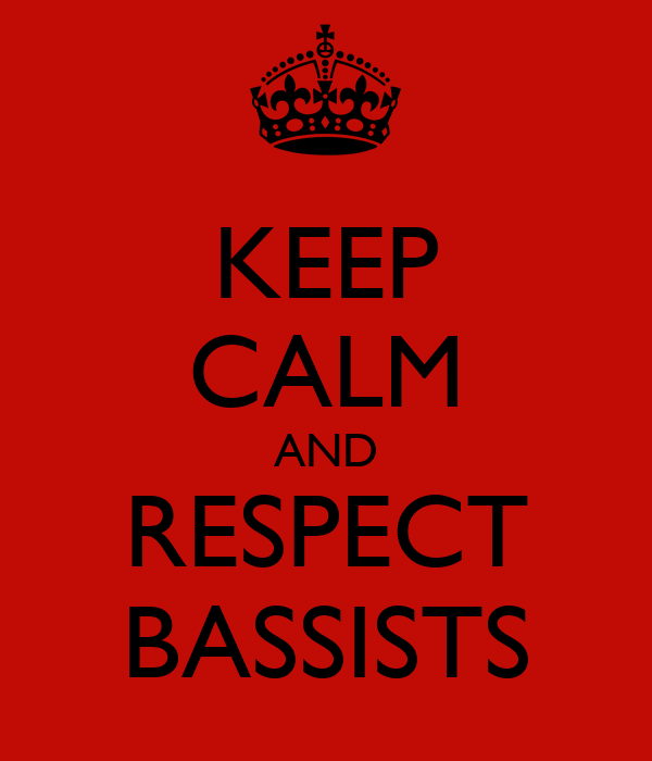 KEEP CALM AND RESPECT BASSISTS