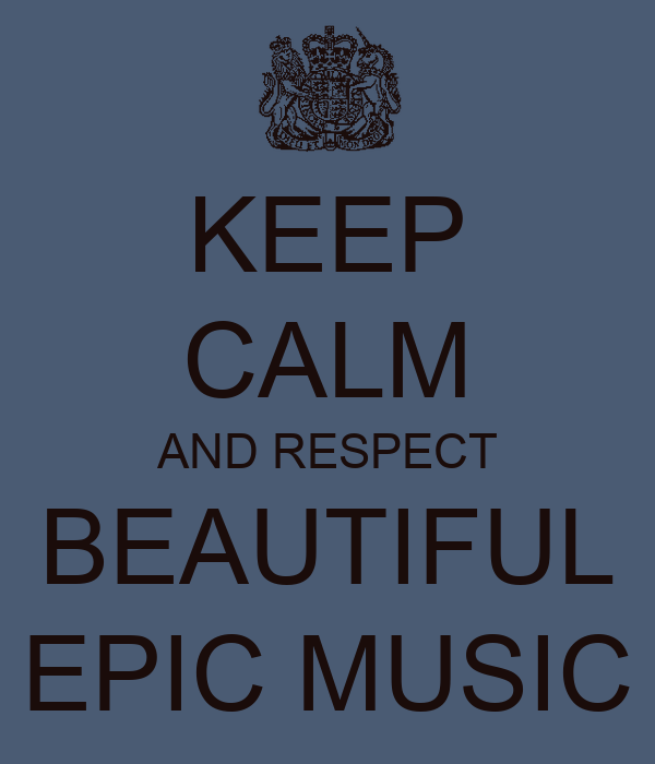 KEEP CALM AND RESPECT BEAUTIFUL EPIC MUSIC