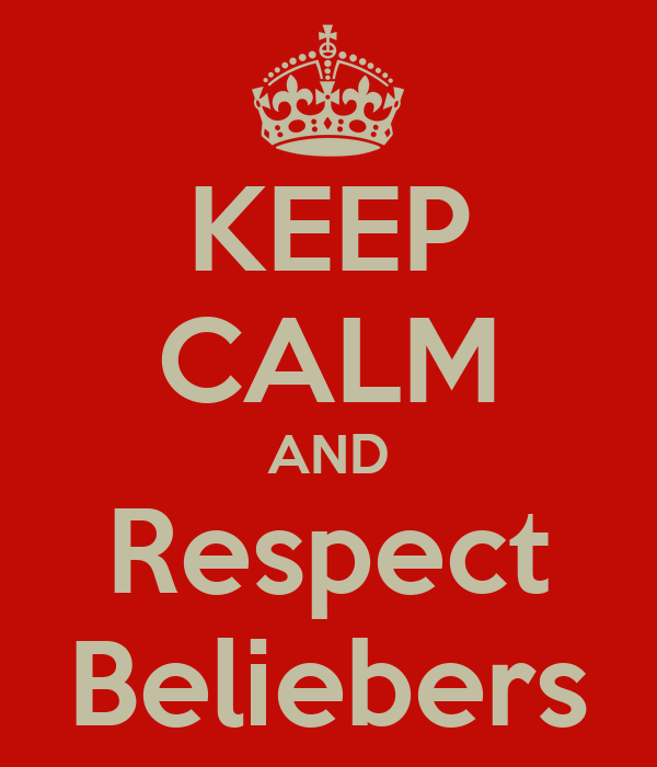 KEEP CALM AND Respect Beliebers
