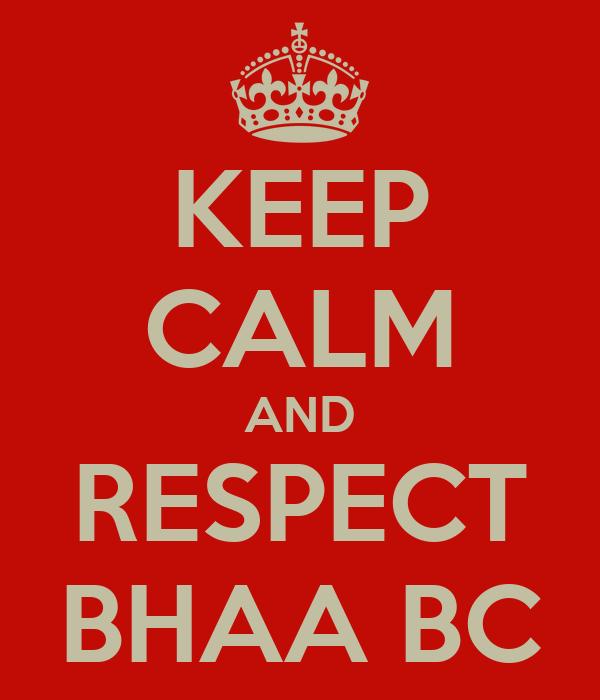 KEEP CALM AND RESPECT BHAA BC
