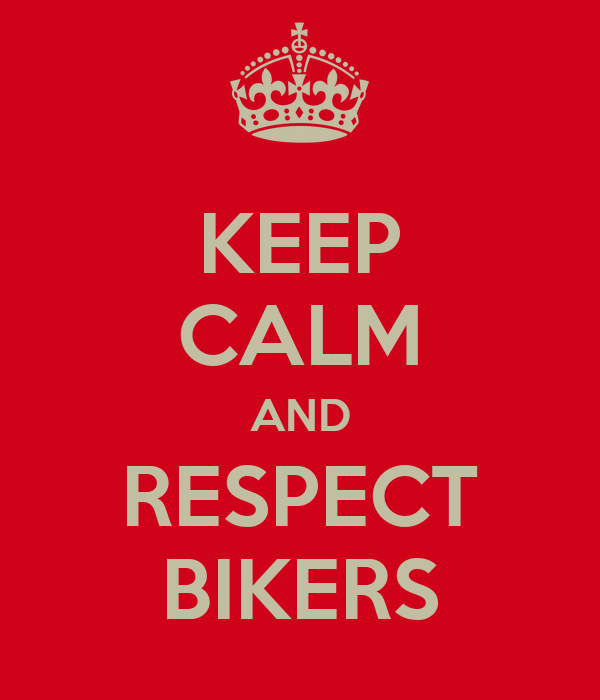 KEEP CALM AND RESPECT BIKERS