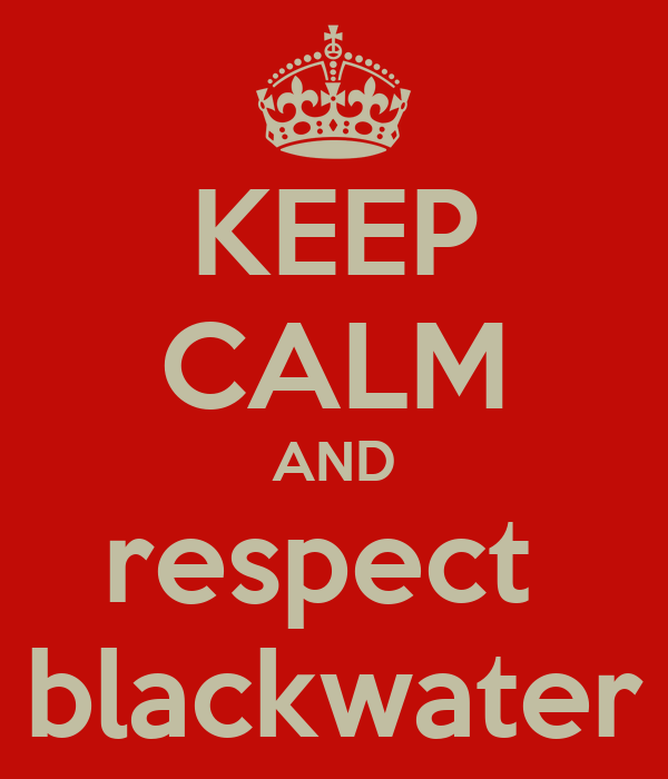 KEEP CALM AND respect  blackwater