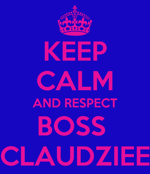 KEEP CALM AND RESPECT BOSS  CLAUDZIEE