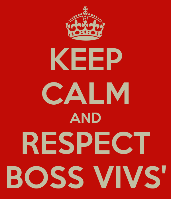 KEEP CALM AND RESPECT BOSS VIVS'