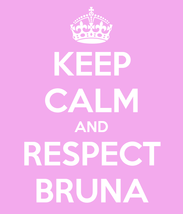 KEEP CALM AND RESPECT BRUNA