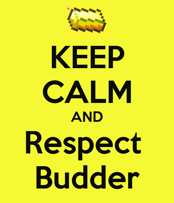 KEEP CALM AND Respect  Budder