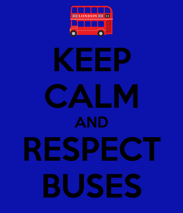 KEEP CALM AND RESPECT BUSES