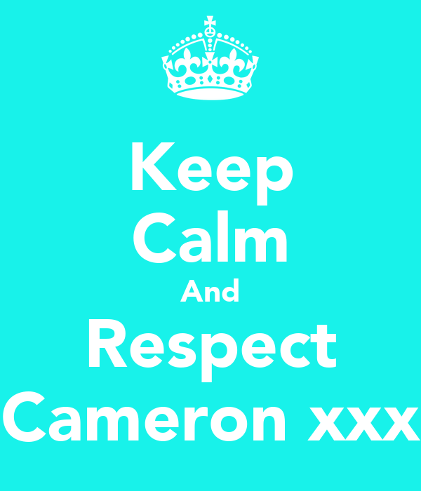 Keep Calm And Respect Cameron xxx