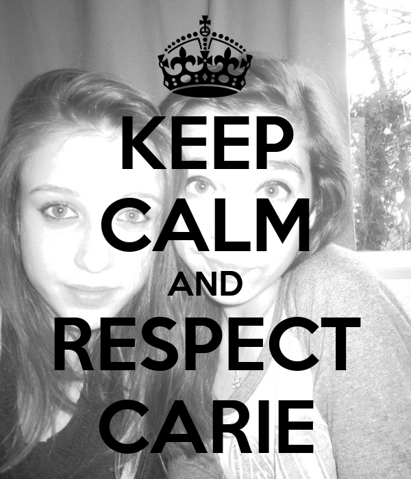 KEEP CALM AND RESPECT CARIE