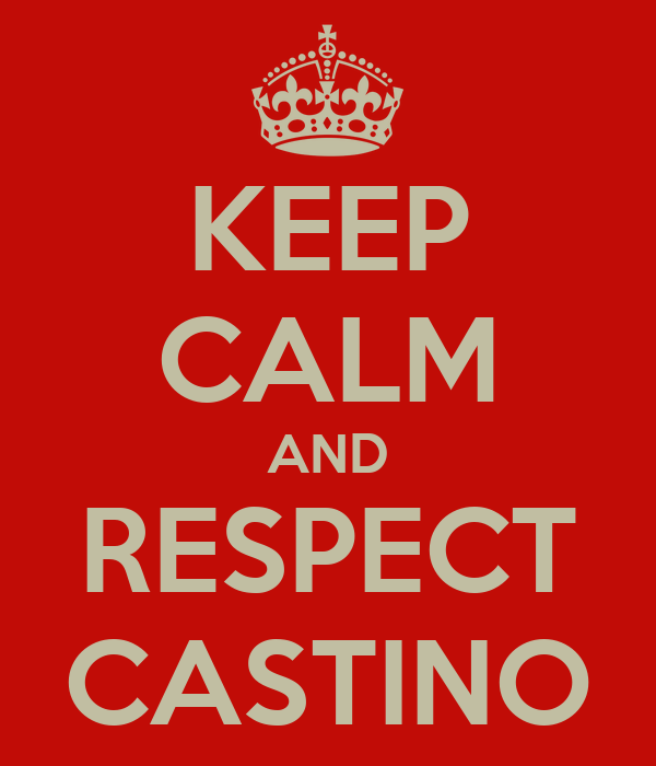 KEEP CALM AND RESPECT CASTINO