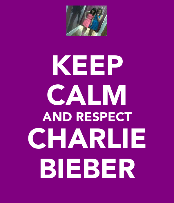 KEEP CALM AND RESPECT CHARLIE BIEBER