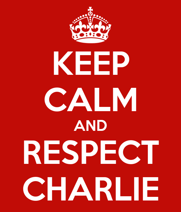 KEEP CALM AND RESPECT CHARLIE