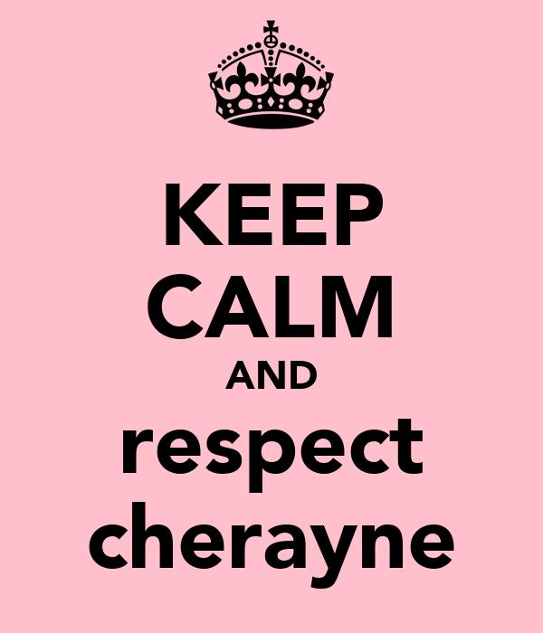 KEEP CALM AND respect cherayne