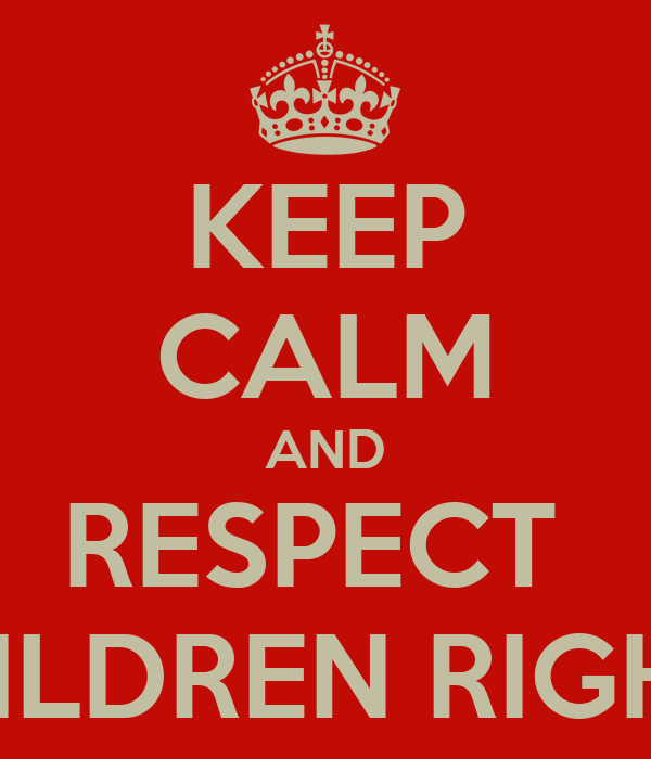 KEEP CALM AND RESPECT  CHILDREN RIGHTS