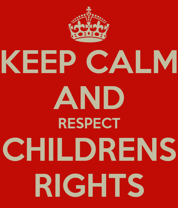 KEEP CALM AND RESPECT CHILDRENS RIGHTS
